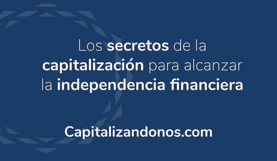 Los secretos de la capitalización para alcanzar la independencia financiera