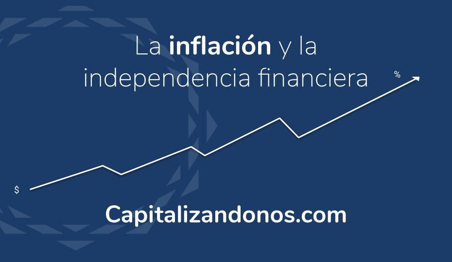 imagen que muestra el post de capitalizandonos.com la inflación y la independencia financiera